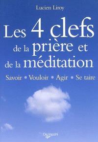 Les 4 clefs de la prière et de la méditation : savoir, vouloir, agir, se taire