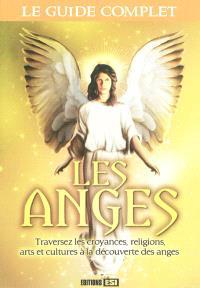 Les anges : traversez les croyances, religions, arts et cultures à la découverte des anges : le guide complet
