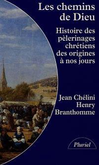 Les chemins de Dieu : histoire des pèlerinages chrétiens des origines à nos jours