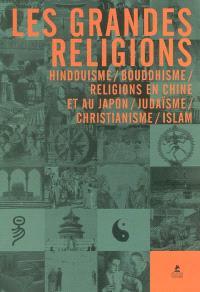 Les grandes religions : Hindouisme, Bouddhisme, religions en Chine et au Japon, Judaïsme, Christianisme, Islam