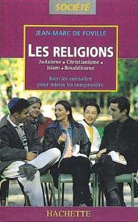 Les religions : Judaïsme, Christianisme, Islam, Bouddhisme, bien les connaitre pour mieux les comprendre