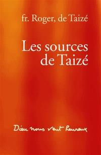 Les sources de Taizé : Dieu nous veut heureux
