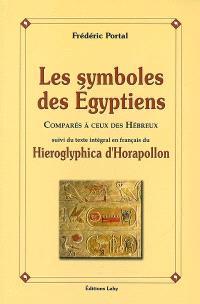 Les symboles des Egyptiens comparés à ceux des Hébreux. Suivi de Hieroglyphica : texte intégral en français