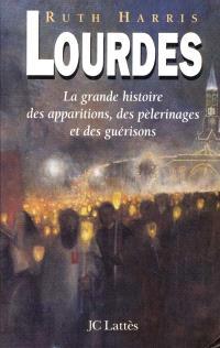 Lourdes : la grande histoire des apparitions, des pèlerinages et des guérisons