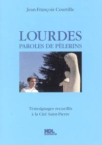 Lourdes, paroles de pèlerins : témoignages recueillis à la Cité Saint-Pierre