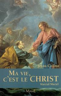 Ma vie, c'est le Christ : Marcial Maciel