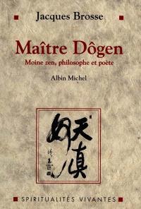 Maître Dogen : moine zen, philosophe et poète, 1200-1253