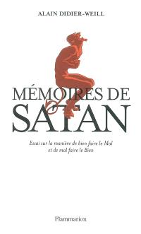 Mémoires de Satan : essai sur la manière de bien faire le mal et de mal faire le bien
