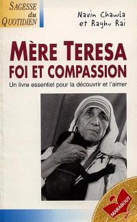 Mère Teresa, foi et compassion : la vie et l'oeuvre de mère Teresa