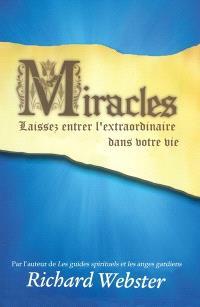 Miracles  : laissez entrer l'extraordinaire dans votre vie