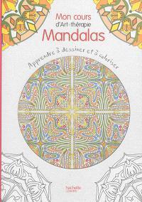 Mon cours d'art-thérapie mandalas : apprendre à dessiner et à coloriser