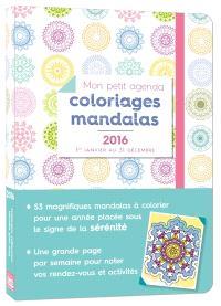 Mon petit agenda coloriages mandalas 2016 : 1er janvier au 31 décembre