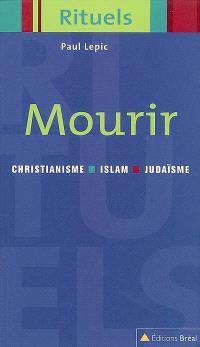 Mourir : rituels de la mort dans le judaïsme, le christianisme et l'islam