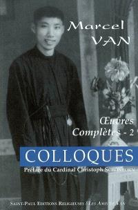 Oeuvres complètes. Volume 2, Colloques avec Jésus, Marie et Thérèse de l'Enfant-Jésus