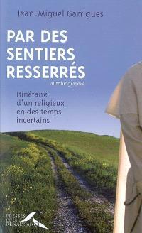 Par des sentiers resserrés : itinéraire d'un religieux en des temps incertains : autobiographie