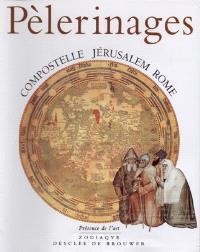 Pèlerinages : Compostelle, Jérusalem, Rome