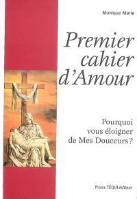 Cahier d'amour, Premier cahier d'amour : pourquoi vous éloigner de mes douceurs ?