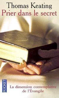 Prier dans le secret : la dimension contemplative de l'Evangile