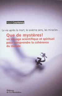 Que de mystères ! : un voyage scientifique et spirituel pour comprendre la cohérence du monde