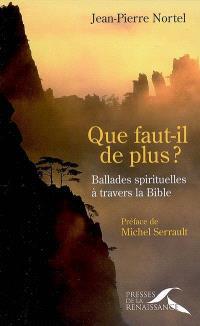 Que faut-il de plus ? : ballades spirituelles à travers la Bible