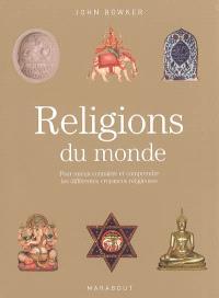 Religions du monde : pour mieux connaître et comprendre les différentes croyances religieuses