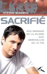 Sacrifié : des mirages de la gloire aux miracles de la foi