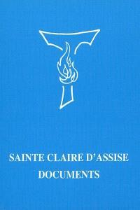 Sainte Claire d'Assise, documents : biographie, écrits, procès et bulle de canonisation, textes de chroniqueurs, textes législatifs et tables