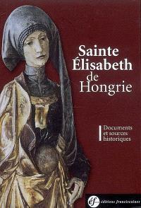 Sainte Elisabeth de Hongrie : documents du 13e siècle : documents et sources historiques