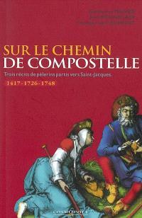 Sur le chemin de Compostelle : trois récits de pèlerins (1417, 1726 et 1748)