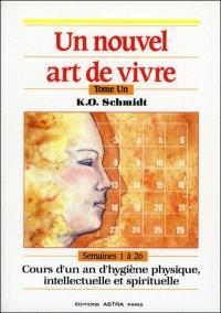 Un nouvel art de vivre. Volume 1, Cours d'un an d'hygiène physique, intellectuelle et spirituelle : semaines 1 à 26