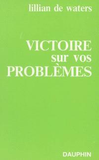 Victoire sur vos problèmes : sachez aimer votre problème, le royaume intérieur