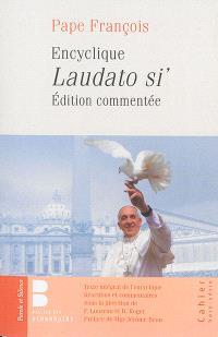 Laudato si' : encyclique, édition commentée : texte intégral, réactions et commentaires