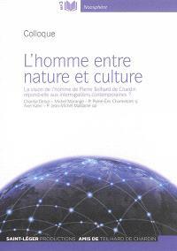 L'homme entre nature et culture : la vision de l'homme de Pierre Teilhard de Chardin répond-elle aux interrogations contemporaines ? : colloque