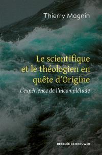 Le scientifique et le théologien en quête d'origine : l'expérience de l'incomplétude