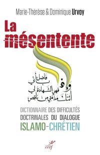 La mésentente : un dictionnaire des difficultés doctrinales du dialogue islamo-chrétien