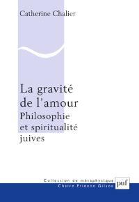 La gravité de l'amour : philosophie et spiritualité juives