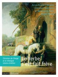 Le Verbe s'est fait frère : Christian de Chergé et le dialogue islamo-chrétien
