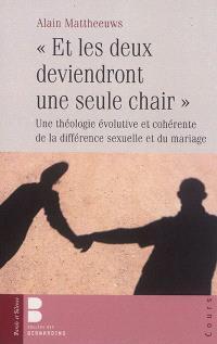 Et les deux deviendront une seule chair : une théologie évolutive et cohérente de la différence sexuelle et du mariage