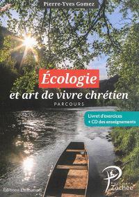 Parcours Zachée : la doctrine sociale de l'Eglise dans la vie quotidienne, Ecologie et art de vivre chrétien : parcours : livret d'exercices + CD des enseignements