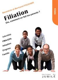 Filiation : dis, comment on fait les parents ?