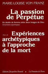 La Passion de Perpétue : un destin de femme entre deux images de Dieu; Expériences archétypes à l'approche de la mort