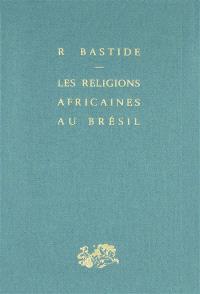 Les religions africaines au Brésil : contribution à une sociologie des interpénétrations de civilisations