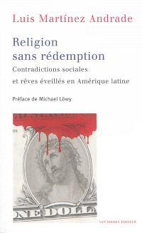 Religion sans rédemption : contradictions sociales et rêves éveillés en Amérique latine