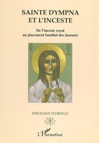 Sainte Dympna et l'inceste : de l'inceste royal au placement familial des insensés