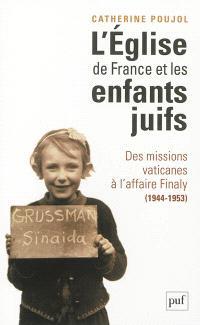 L'Eglise de France et les enfants juifs : des missions vaticanes à l'affaire Finaly (1944-1953)