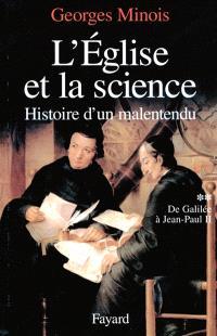 L'Eglise et la science : histoire d'un malentendu. Volume 2, De Galilée à Jean-Paul II