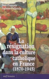 La résignation dans la culture catholique en France (1870-1945)