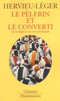 Le pèlerin et le converti : la religion en mouvement