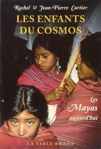 Les enfants du Cosmos : les Mayas d'aujourd'hui