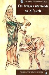 Les évêques normands du XIe siècle : actes du Colloque de Cerisy-la-Salle, 30 sept.-3 oct. 1993